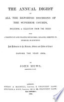 The Annual Digest of All the Reported Decisions of the Superior Courts, Including a Selection from the Irish ...