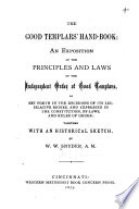 The Good Templar's Hand-book: an Exposition of the Principles and Laws of the Independent Order of Good Templars, as Set Forth in the Decisions of Its Legislative Bodies, and Expressed in the Constitution, By-laws, and Rules of Order