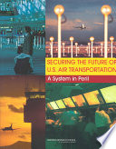 Securing The Future Of U S Air Transportation Book PDF