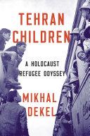 Tehran Children: A Holocaust Refugee Odyssey Pdf/ePub eBook
