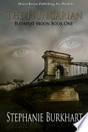 Budapest Moon Book One: The Hungarian Pdf/ePub eBook