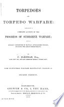 Torpedoes and torpedo warfare : containing a complete and concise account of the rise and progress of submarine warfare...