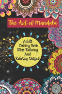 The Art of Mandala Adults Colouring Book Stress Relieving And Relaxing Designs