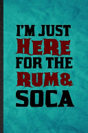 I m Just Here for the Rum Soca