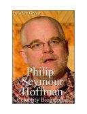 Celebrity Biographies - The Amazing Life Of Philip Seymour Hoffman - Famous Actors