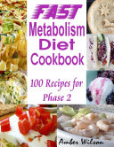 Fast Metabolism Diet Cookbook : 100 Recipes for Phase 2