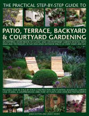 The PRACTICAL STEP-By-STEP GUIDE to PATIO, TERRACE, BACKYARD and COURTYARD GARDENING