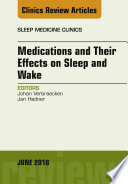 Medications and their Effects on Sleep and Wake  An Issue of Sleep Medicine Clinics  E Book