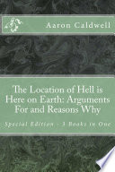 The Location of Hell is Here on Earth  Arguments For and Reasons Why Special Edition   3 Books in One