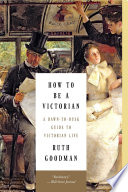 How To Be A Victorian A Dawn To Dusk Guide To Victorian Life