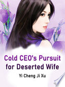Cold CEO s Pursuit for Deserted Wife