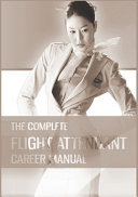 The Complete Flight Attendant Career Manual  Your Guide to Becoming a Member of Cabin Crew