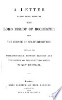 A letter to     the lord bishop of Rochester from the curate of Stanford Rivers  M P  Sparrow  with all the correspondence between himself and the rector  on his receiving notice to quit his curacy