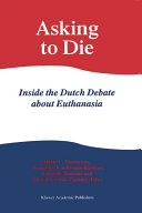 Asking to Die: Inside the Dutch Debate about Euthanasia ebook