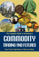 The Complete Guide to Investing in Commodity Trading and Futures Pdf/ePub eBook