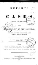 Reports of Cases Determined in the Appeal and Chancery Divisions and Selected Cases in the King s Bench and at Chambers of the Supreme Court of New Brunswick  by Ward Chipman     commencing Michaelmas term 1825  Ed  by J C  Allen     continued to Hilary term  1835  by A O  Earle and T C  Allen  1905   v  2  1835 39  by G F S  Berton and ed  by A A  Stocton  2  ed  1882   v  3 5  1839 48  by D S  Kerr  3 v  1843 48   v  6 11  1848 66  by J C  Allen  6 v  1850 79   v  12 13  1867 71  by James Hanney  2 v  1870 75    v  14 16  1872 76  by William Pugsley  3 v  1875 77    v  17  21  1877 82  by William Pugsley and G W  Burbridge  5 v  1879 82   v  22  1882 83  by William Pugsley and A I  Trueman  1883   v  23 32  1883 94  by A I  Trueman  1885 97  v  33 35  1895 1902  by J L  Carleton  1897 1902   v  36 37  1902 06  by G W  Allen  1904 06  v  38  1906 08  by T C  Allen  1908   v  39 41  1908 13  by W H  Harrison  1910  1914    v  42 46  1913 19  by W H  Harrison and D K  Hazen  1915 20    v  47  1919 20  by Ernest Doiron  D K  Hazen and W H  Harrison  1921    v  48 54  1920 29  by Ernest Doiron and D K  Hazen  1922 30