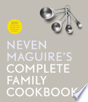 """Neven Maguire's Complete Family Cookbook: 300 Life-saving Recipes for Super-busy Parents"" by Neven Maguire"