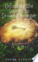 Unlocking The Secrets To Growing Younger: A Lifelong Handbook