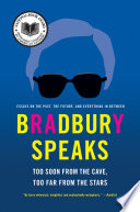 Bradbury Speaks  : Too Soon from the Cave, Too Far from the Stars