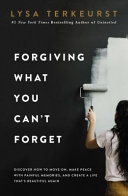 Forgiving What You Can T Forget Discover How To Move On Make Peace With Painful Memories And Create A Life That S Beautiful Again