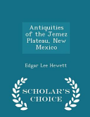 Antiquities Of The Jemez Plateau New Mexico Scholar S Choice Edition