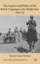 The Logistics and Politics of the British Campaigns in the Middle East  1914 22