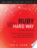 Learn Ruby the Hard Way  : A Simple and Idiomatic Introduction to the Imaginative World Of Computational Thinking with Code