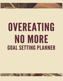 Overeating No More Goal Setting Planner: The High Performance Planner for Achieving Your Most Important Goals