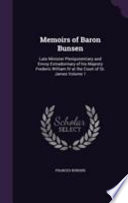 Memoirs of Baron Bunsen  : Late Minister Plenipotentiary and Envoy Extradorinary of His Majesty Frederic William IV at the Court of St. James , Volume 1