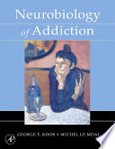"""""""Neurobiology of Addiction"""" by George F. Koob, Michel Le Moal"""