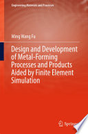 Design And Development Of Metal Forming Processes And Products Aided By Finite Element Simulation Book PDF