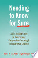 """""""Needing to Know for Sure: A CBT-Based Guide to Overcoming Compulsive Checking and Reassurance Seeking"""" by Martin N. Seif, Sally M. Winston"""