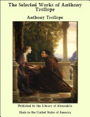The Selected Works of Anthony Trollope