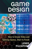 """""""Game Design: How to Create Video and Tabletop Games, Start to Finish"""" by Lewis Pulsipher"""