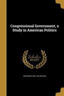 Congressional Government A Stu