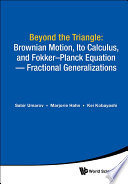 Beyond The Triangle  Brownian Motion  Ito Calculus  And Fokker planck Equation   Fractional Generalizations
