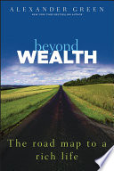 """Beyond Wealth: The Road Map to a Rich Life"" by Alexander Green"