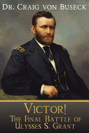 Victor   The Final Battle of Ulysses S  Grant