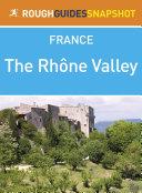 The Rhône Valley Rough Guides Snapshot France (includes Lyon, Beaujolais, Vienne, St-Romain-en-Gal: Musée Gallo-Romain, Saint-Étienne, Valence and Montélimar)