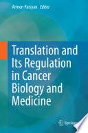 Translation and Its Regulation in Cancer Biology and Medicine