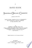 A Hand book of Industrial Organic Chemistry Adapted for the Use of Manufacturers  Chemists  and All Interested in the Utilization of Organic Materials in the Industrial Arts Book
