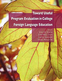 Toward Useful Program Evaluation in College Foreign Language Education