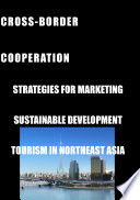 Cross Border Cooperation  Strategies for Marketing Sustainable Development Tourism in Northeast Asia