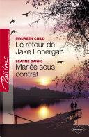 Le retour de Jake Lonergan - Mariée sous contrat (Harlequin Passions)
