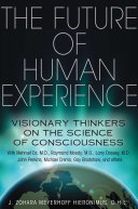 The Future of Human Experience: Visionary Thinkers on the Science of ...