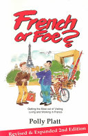 French Or Foe?: Getting the Most Out of Visiting, Living and Working ...