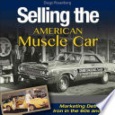 Selling the American Muscle Car  : Marketing Detroit Iron in the 60s and 70s