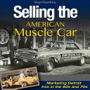 Selling the American Muscle Car: Marketing Detroit Iron in the 60s ...