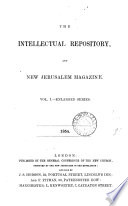 The Intellectual repository for the New Church   July Sept  1817    Continued as  The Intellectual repository and New Jerusalem magazine  Enlarged ser   vol 1 28 Book