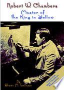 Robert W Chambers Master Of The King In Yellow